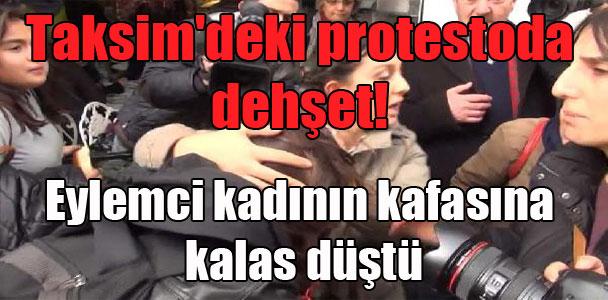 Taksim'deki protestoda dehşet! Eylemci kadının kafasına kalas düştü