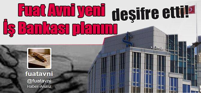 Fuat Avni yeni İş Bankası planını deşifre etti!