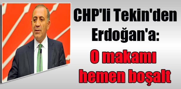 CHP'li Tekin'den Erdoğan'a: O makamı hemen boşalt