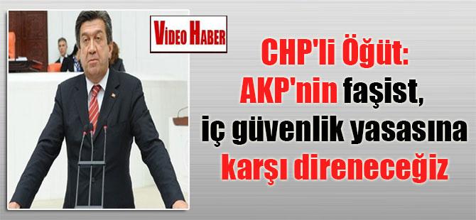 CHP'li Öğüt: AKP'nin faşist,  iç güvenlik yasasına karşı direneceğiz