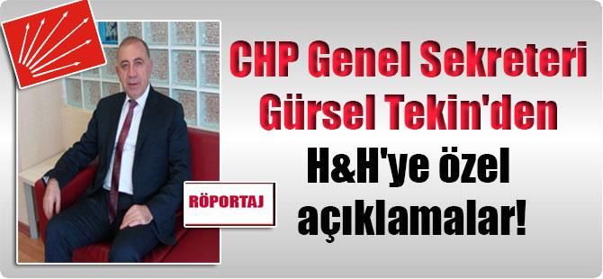 CHP Genel Sekreteri Gürsel Tekin'den H&H'ye özel açıklamalar!