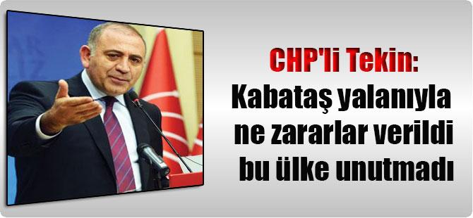 CHP'li Tekin: Kabataş yalanıyla ne zararlar verildi bu ülke unutmadı