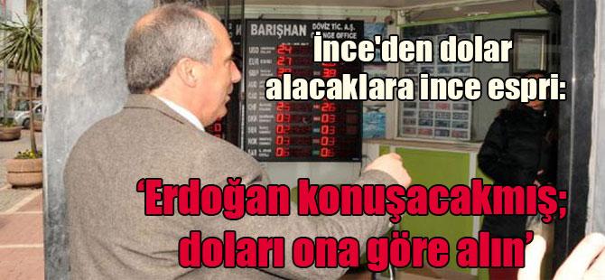 İnce'den dolar alacaklara ince esprisi: Erdoğan konuşacakmış; doları ona göre alın