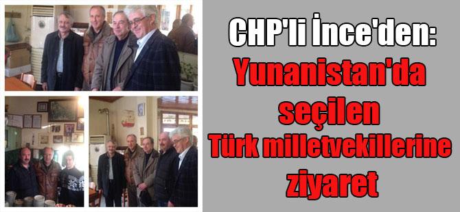 CHP'li İnce'den, Yunanistan'da seçilen Türk milletvekillerine ziyaret
