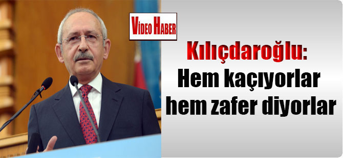 Kılıçdaroğlu: Hem kaçıyorlar hem zafer diyorlar