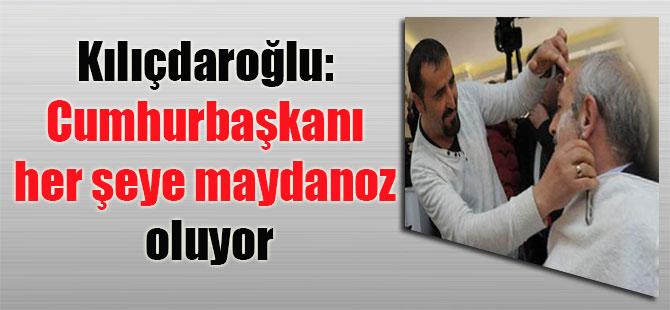 Kılıçdaroğlu: Cumhurbaşkanı her şeye maydanoz oluyor
