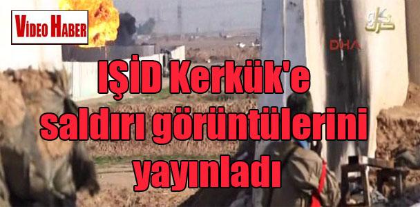 IŞİD Kerkük'e saldırı görüntülerini yayınladı