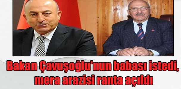 Bakan Çavuşoğlu'nun babası istedi, mera arazisi ranta açıldı