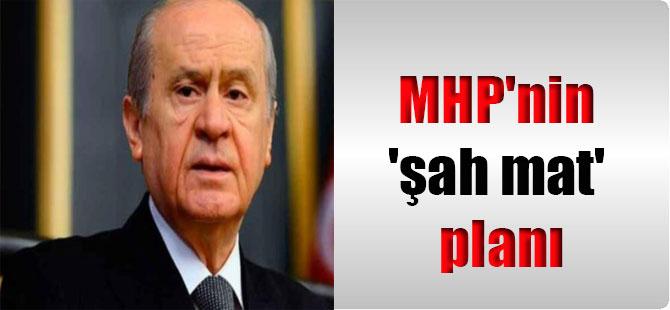 MHP'nin 'şah mat' planı