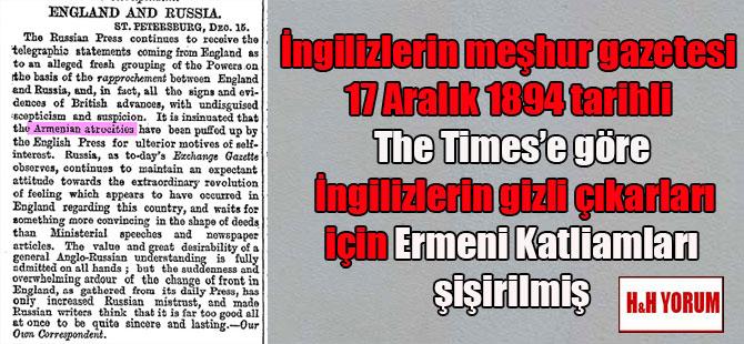İngilizlerin meşhur gazetesi 17 Aralık 1894 tarihli The Times'e göre İngilizlerin gizli çıkarları için Ermeni Katliamları şişirilmiş