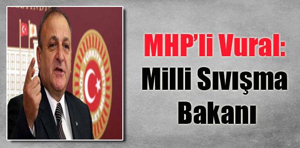 MHP'li Vural: Milli Sıvışma Bakanı