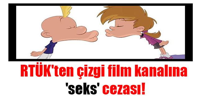 RTÜK'ten çizgi film kanalına 'seks' cezası!