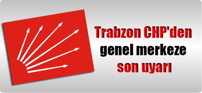 Trabzon CHP'den genel merkeze son uyarı