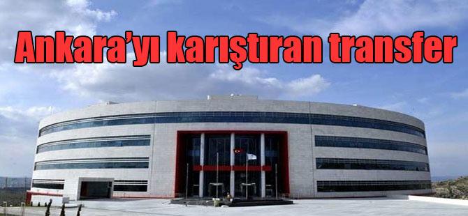 Ankara'yı karıştıran transfer