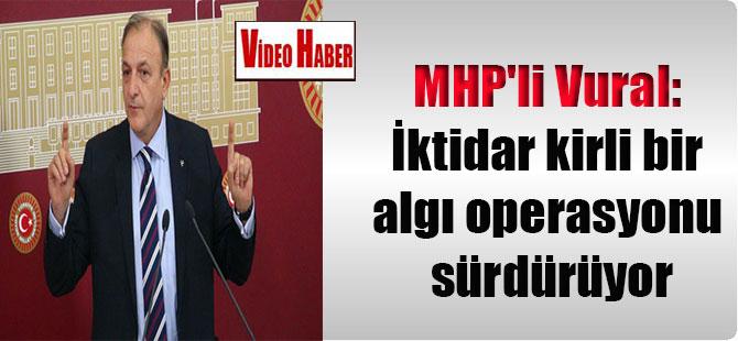 MHP'li Vural: İktidar kirli bir algı operasyonu sürdürüyor