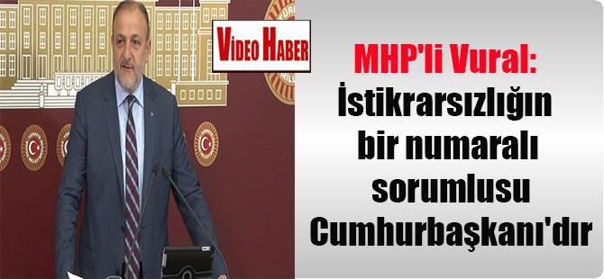 MHP'li Vural: İstikrarsızlığın bir numaralı sorumlusu Cumhurbaşkanı'dır