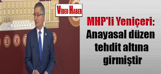 MHP'li Yeniçeri: Anayasal düzen tehdit altına girmiştir