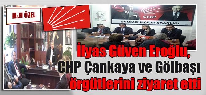 İlyas Güven Eroğlu, CHP Çankaya ve Gölbaşı örgütlerini ziyaret etti