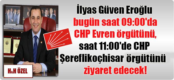 İlyas Güven Eroğlu bugün saat 09:00'da CHP Evren örgütünü, saat 11:00'de CHP Şereflikoçhisar örgütünü ziyaret edecek!