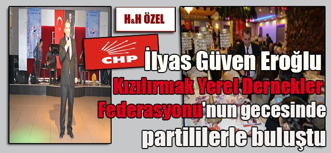 İlyas Güven Eroğlu  Kızılırmak Yerel Dernekler  Federasyonu'nun gecesinde  partililerle buluştu