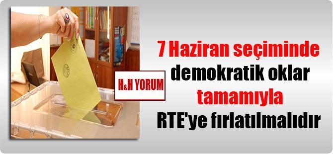7 Haziran seçiminde demokratik oklar tamamıyla RTE'ye fırlatılmalıdır