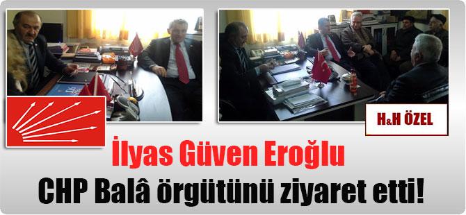 İlyas Güven Eroğlu CHP Balâ örgütünü ziyaret etti!