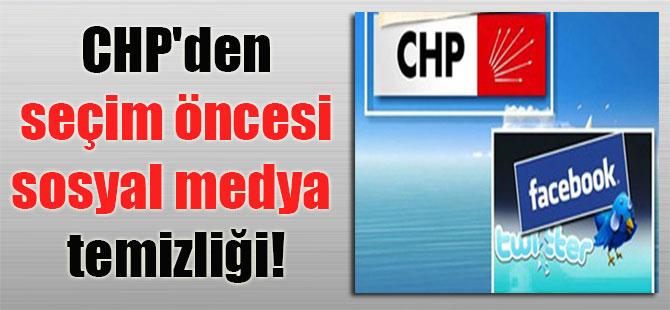 CHP'den seçim öncesi sosyal medya temizliği!