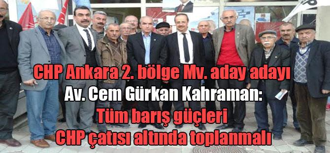 CHP Ankara 2. bölge Mv. aday adayı Av. Cem Gürkan Kahraman: Tüm barış güçleri CHP çatısı altında toplanmalı