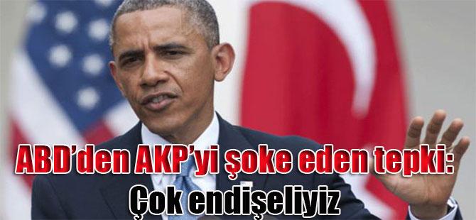 ABD'den AKP'yi şoke eden tepki:'Çok endişeliyiz'