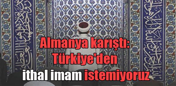Almanya karıştı: Türkiye'den ithal imam istemiyoruz