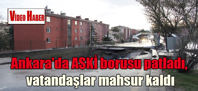 Ankara'da ASKİ borusu patladı, vatandaşlar mahsur kaldı