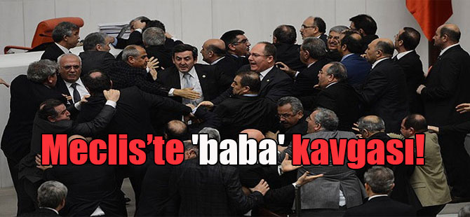 Meclis'te 'baba' kavgası!