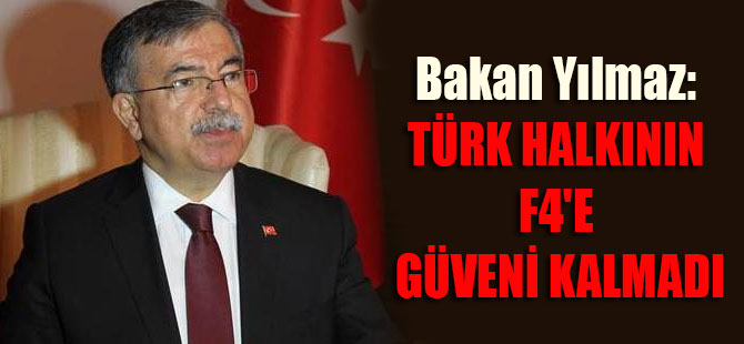 Bakan Yılmaz: Türk halkının F4'e güveni kalmadı