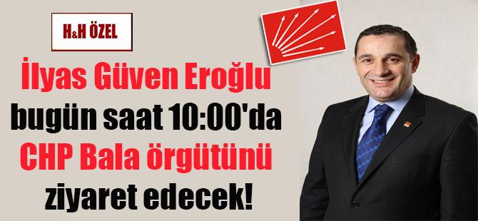 İlyas Güven Eroğlu bugün saat 10:00'da CHP Bala örgütünü ziyaret edecek!