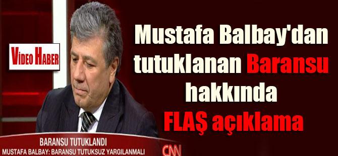 Mustafa Balbay'dan tutuklanan Baransu hakkında FLAŞ açıklama