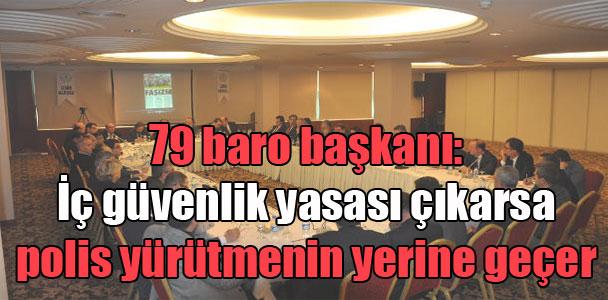 79 baro başkanı: İç güvenlik yasası çıkarsa polis yürütmenin yerine geçer