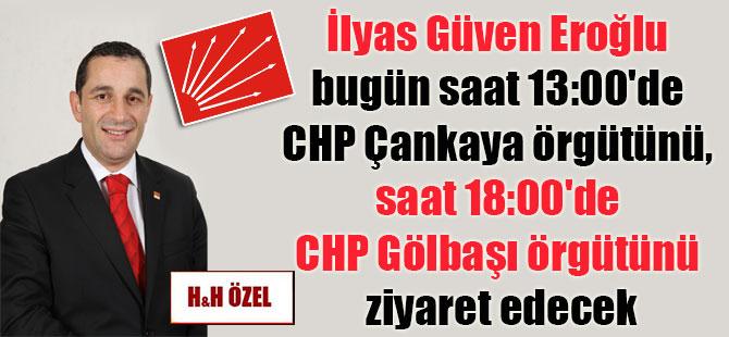 İlyas Güven Eroğlu bugün saat 13:00'de CHP Çankaya örgütünü, saat 18:00'de CHP Gölbaşı örgütünü ziyaret edecek