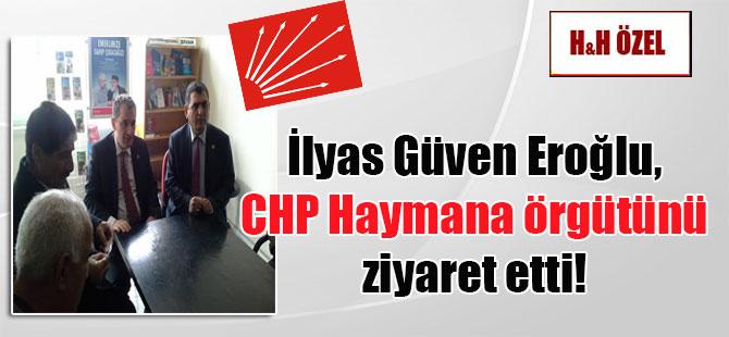 İlyas Güven Eroğlu, CHP Haymana örgütünü ziyaret etti!