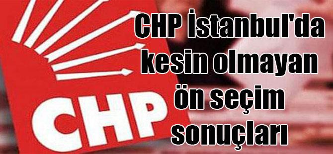 CHP İstanbul'da kesin olmayan ön seçim sonuçları