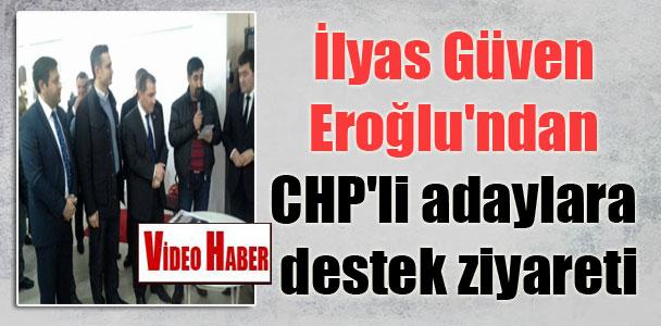 İlyas Güven Eroğlu'ndan CHP'li adaylara destek ziyareti
