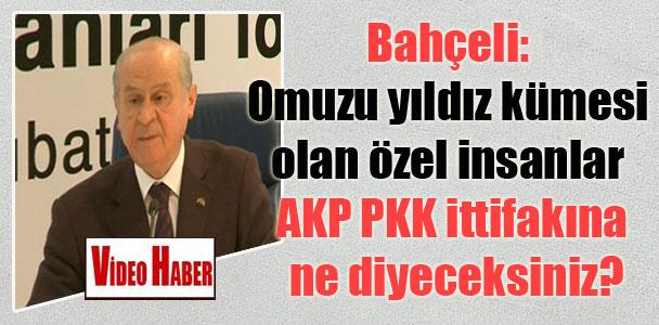 Bahçeli: Omuzu yıldız kümesi olan özel insanlar AKP PKK yıkım ittifakına ne diyeceksiniz?