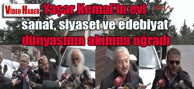 Yaşar Kemal'in evi sanat, siyaset ve edebiyat dünyasının akınına uğradı