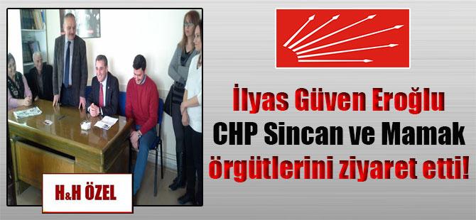 İlyas Güven Eroğlu CHP Sincan ve Mamak örgütlerini ziyaret etti!
