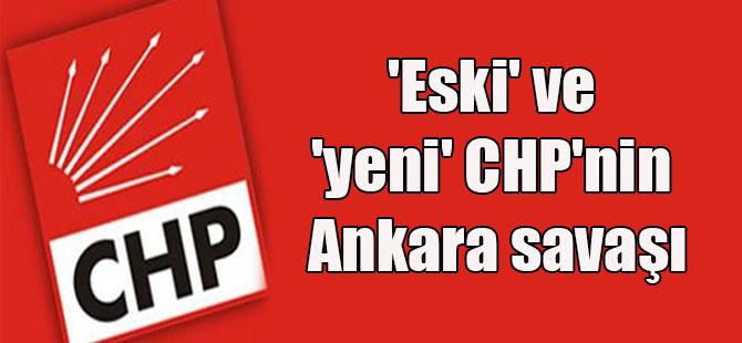 'Eski' ve 'yeni' CHP'nin Ankara savaşı