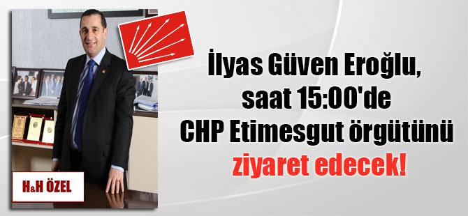 İlyas Güven Eroğlu, bugün saat 15:00'de CHP Etimesgut örgütünü ziyaret edecek!