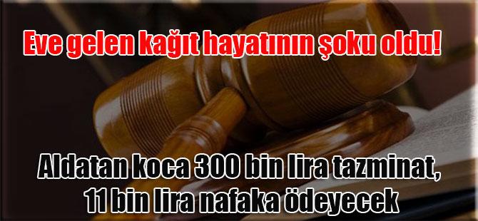Eve gelen kağıt hayatının şoku oldu! Aldatan koca 300 bin lira tazminat, 11 bin lira nafaka ödeyecek