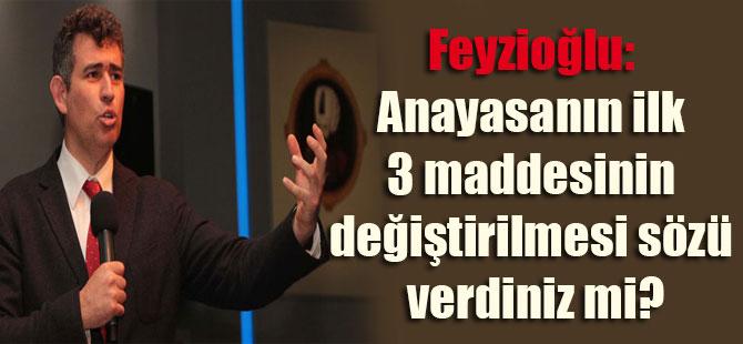 Feyzioğlu: Anayasanın ilk 3 maddesinin değiştirilmesi sözü verdiniz mi?