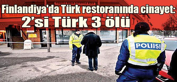 Finlandiya'da Türk restoranında cinayet: 2'si Türk 3 ölü