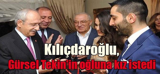 Kılıçdaroğlu, Gürsel Tekin'in oğluna kız istedi