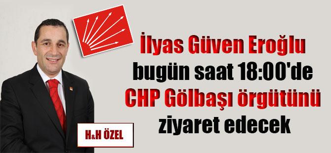 İlyas Güven Eroğlu bugün saat 18:00'de CHP Gölbaşı örgütünü ziyaret edecek